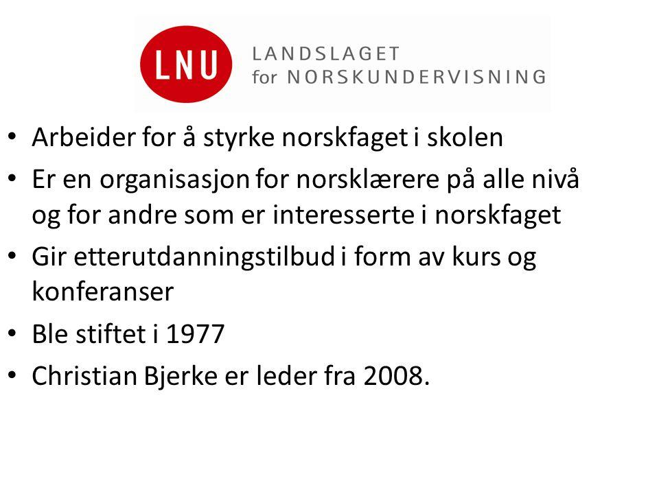 • Arbeider for å styrke norskfaget i skolen • Er en organisasjon for norsklærere på alle nivå og for andre som er interesserte i norskfaget • Gir ette