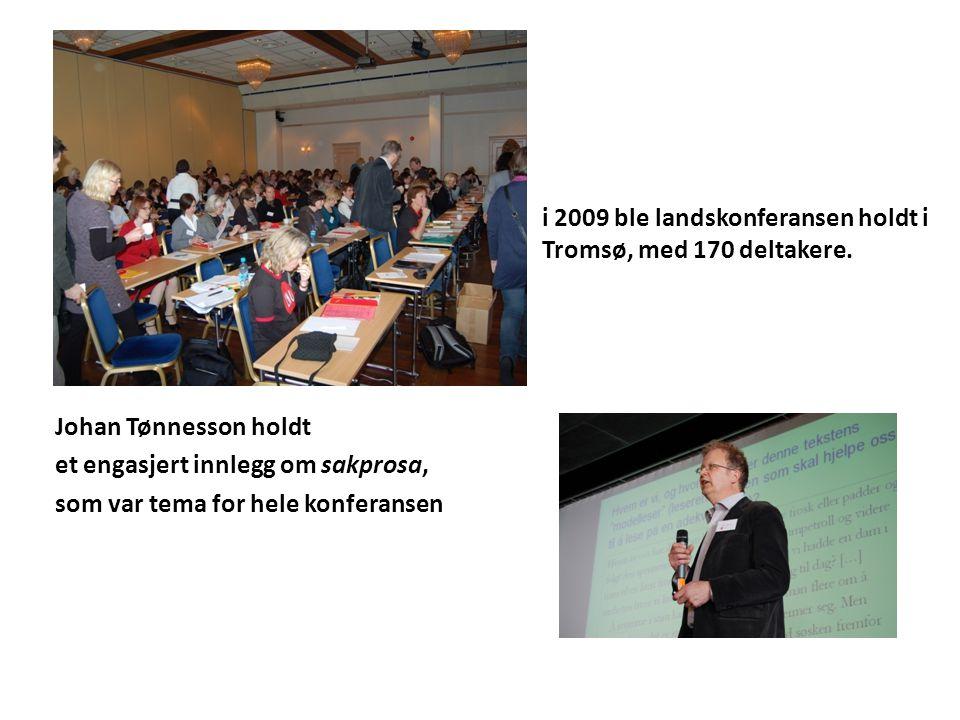 i 2009 ble landskonferansen holdt i Tromsø, med 170 deltakere. Johan Tønnesson holdt et engasjert innlegg om sakprosa, som var tema for hele konferans