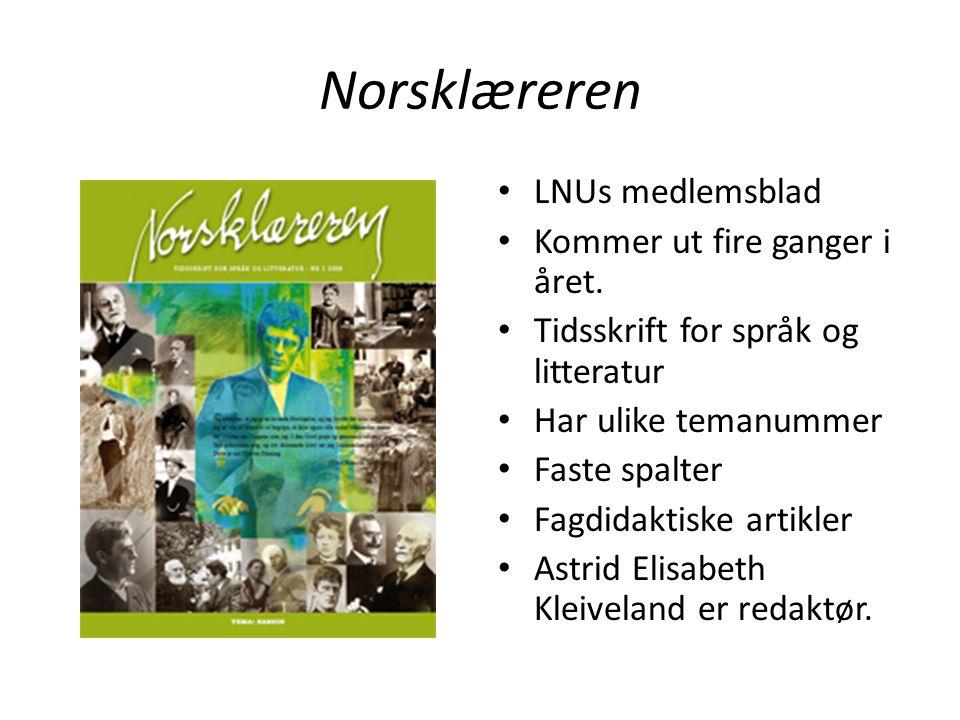 Norsklæreren • LNUs medlemsblad • Kommer ut fire ganger i året. • Tidsskrift for språk og litteratur • Har ulike temanummer • Faste spalter • Fagdidak