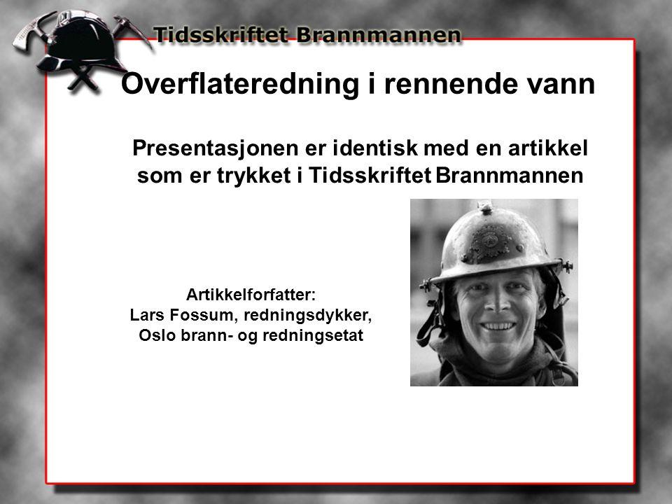 Presentasjonen er identisk med en artikkel som er trykket i Tidsskriftet Brannmannen Artikkelforfatter: Lars Fossum, redningsdykker, Oslo brann- og re