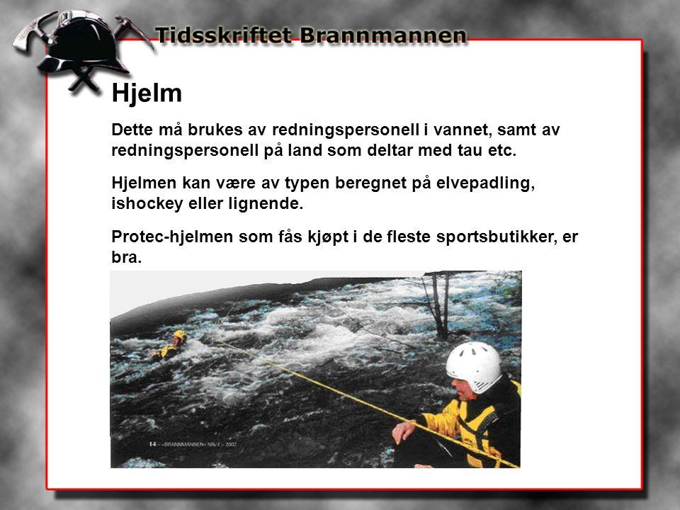 Hjelm Dette må brukes av redningspersonell i vannet, samt av redningspersonell på land som deltar med tau etc. Hjelmen kan være av typen beregnet på e