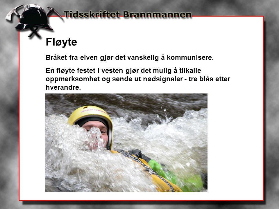 Fløyte Bråket fra elven gjør det vanskelig å kommunisere. En fløyte festet i vesten gjør det mulig å tilkalle oppmerksomhet og sende ut nødsignaler -