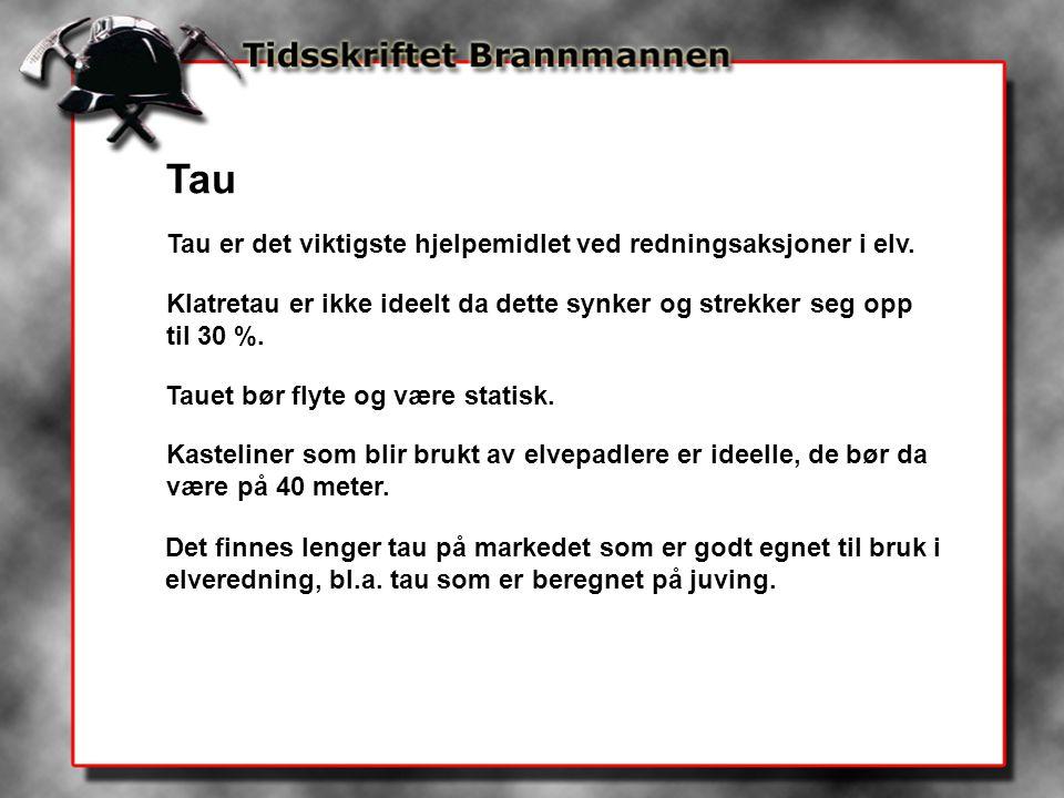 Tau Tau er det viktigste hjelpemidlet ved redningsaksjoner i elv. Klatretau er ikke ideelt da dette synker og strekker seg opp til 30 %. Tauet bør fly