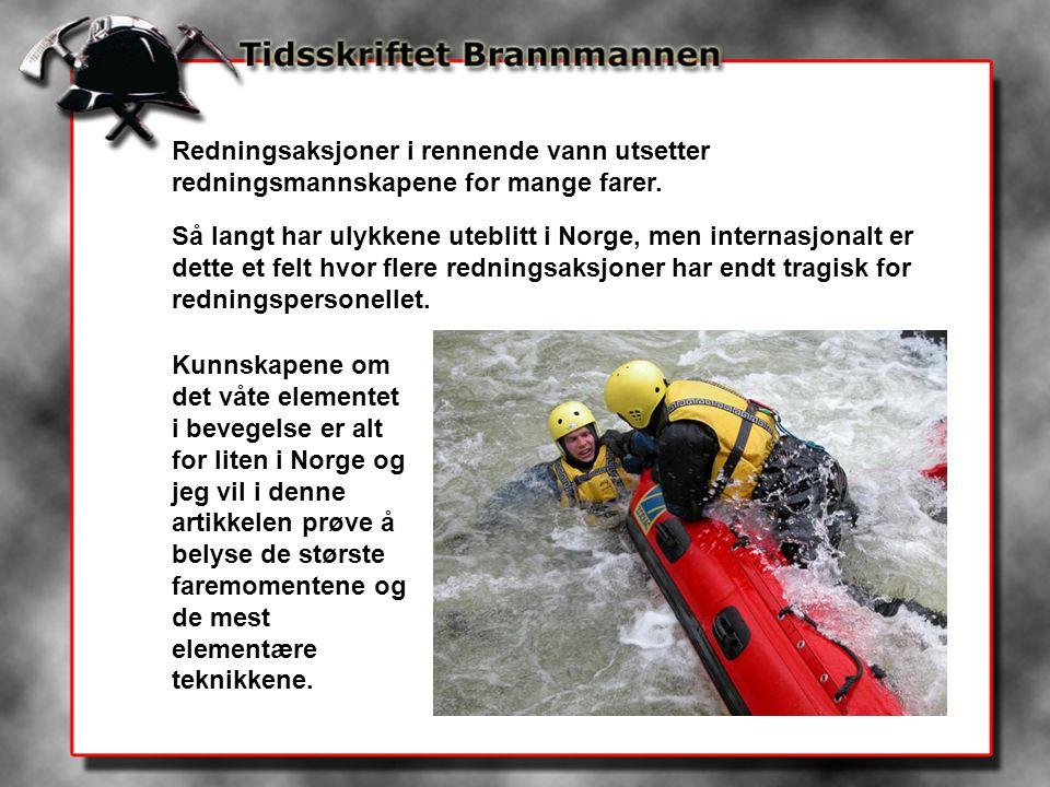 Redningsaksjoner i rennende vann utsetter redningsmannskapene for mange farer. Så langt har ulykkene uteblitt i Norge, men internasjonalt er dette et