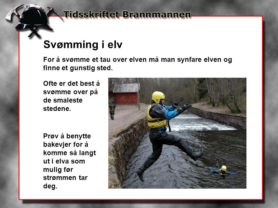 Svømming i elv For å svømme et tau over elven må man synfare elven og finne et gunstig sted. Ofte er det best å svømme over på de smaleste stedene. Pr