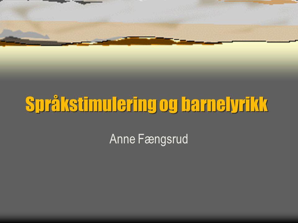 Språkstimulering og barnelyrikk Anne Fængsrud