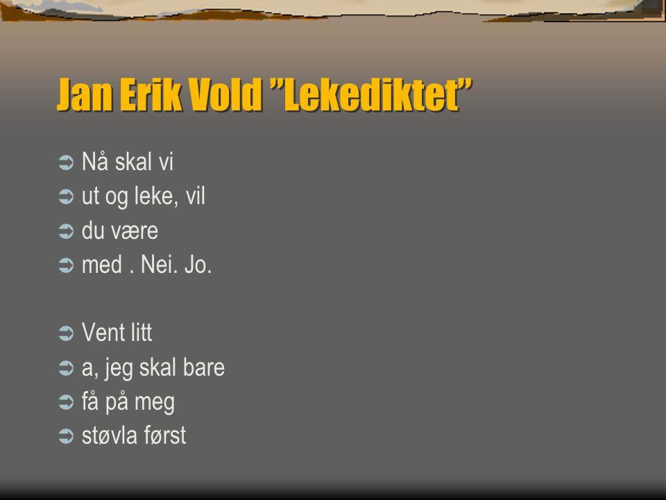 """Jan Erik Vold """"Lekediktet""""  Nå skal vi  ut og leke, vil  du være  med. Nei. Jo.  Vent litt  a, jeg skal bare  få på meg  støvla først"""