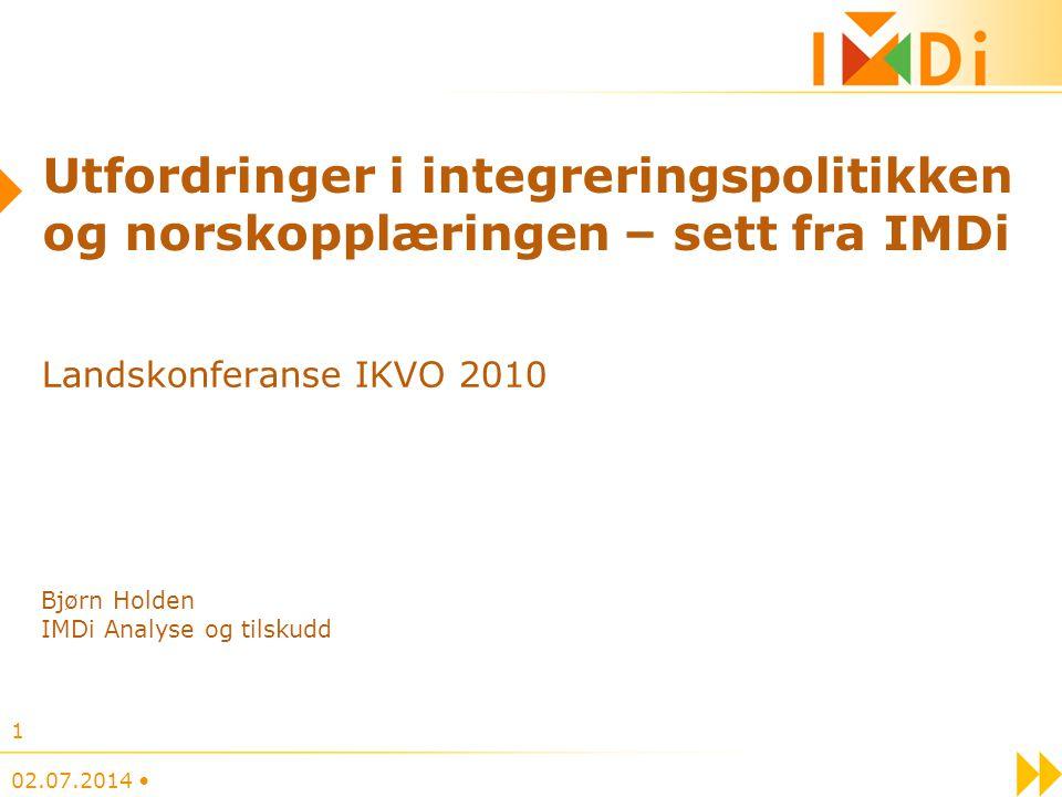 02.07.2014 • 1 Utfordringer i integreringspolitikken og norskopplæringen – sett fra IMDi Landskonferanse IKVO 2010 Bjørn Holden IMDi Analyse og tilsku