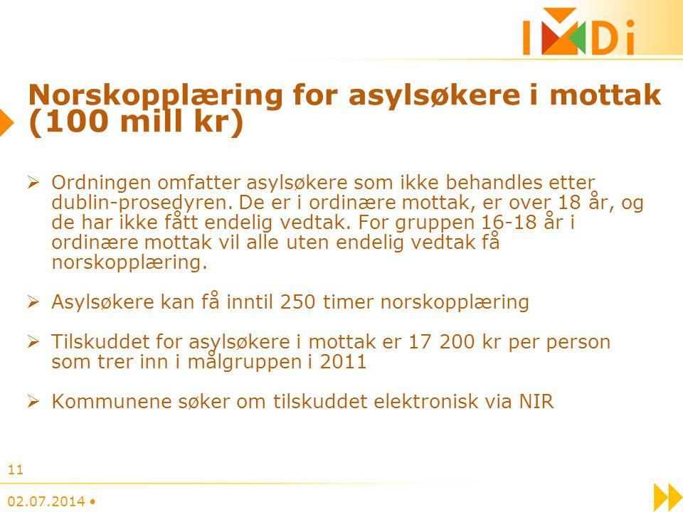 02.07.2014 • 11 Norskopplæring for asylsøkere i mottak (100 mill kr)  Ordningen omfatter asylsøkere som ikke behandles etter dublin-prosedyren. De er