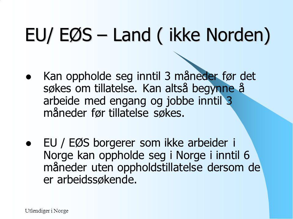 Utlendiger i Norge EU/ EØS – Land  Utenlandsk borgere i arbeide i Norge som pendler minst en gang i uka trenger ikke oppholdstillatelse med rett til arbeid selv om arbeidsperioden overstiger 3 måneder.