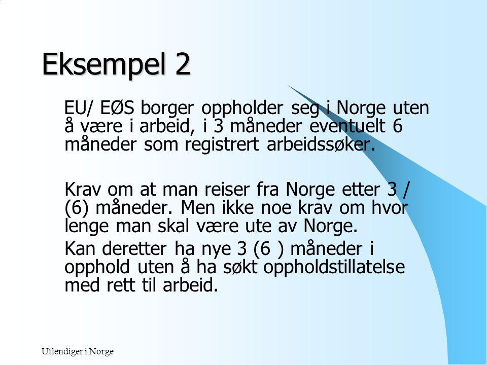 Utlendiger i Norge Unntak – overgangsordning fra 01.05.2004  For borgere fra åtte EU- land Estland,Latvia,Litauen,Polen,Slovakia, Slovenia,Tsjekkia og Ungarn.
