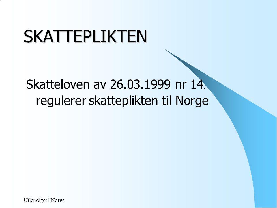 Utlendiger i Norge Skattelovens bestemmelser  Full skatteplikt som bosatt Sktl § 2-1 ledd 1 og 2  Begrenset skatteplikt Sktl § 2-3 ledd 1 bokstav d.