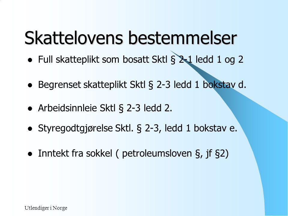 Utlendiger i Norge Skattemessig bosatt  Skatteplikt til Norge for all inntekt og formue opptjent i Norge eller utlandet.