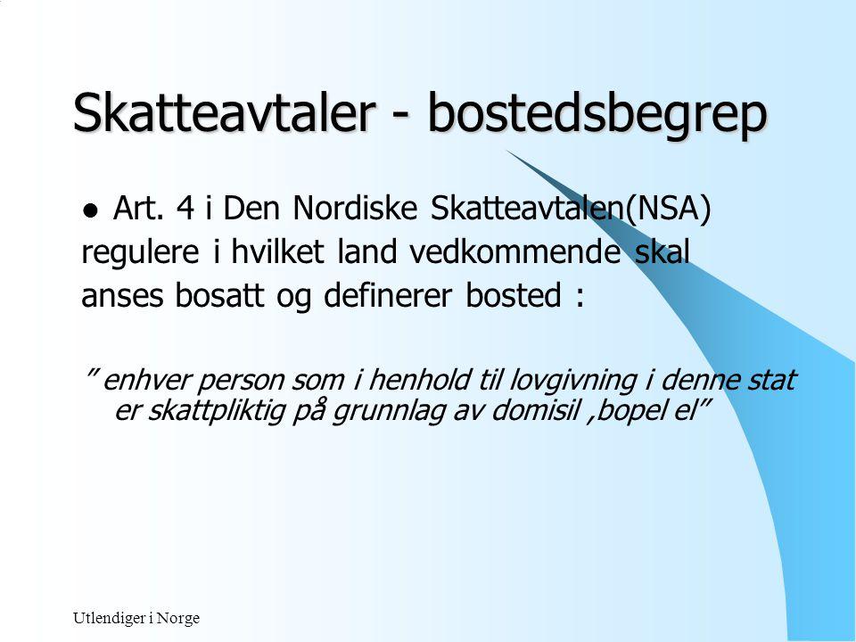 Utlendiger i Norge Skatteavtalen - Lønnsarbeid  Hovedregel- bostedsstat tillagt beskatningsrett, men lønnsinntekten KAN skattlegges i det andre landet dersom arbeidet er utført der, se NSA art.