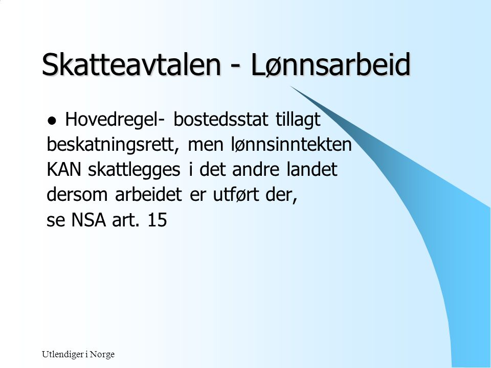 Utlendiger i Norge UNNTAK - fra beskatning i arbeidsland.