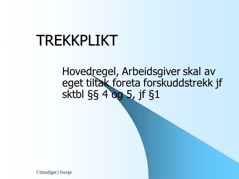 Utlendiger i Norge Forskuddstrekk Gjelder blant annet ved :  Full skatteplikt som bosatt  Begrenset skatteplikt i lønn med mer.