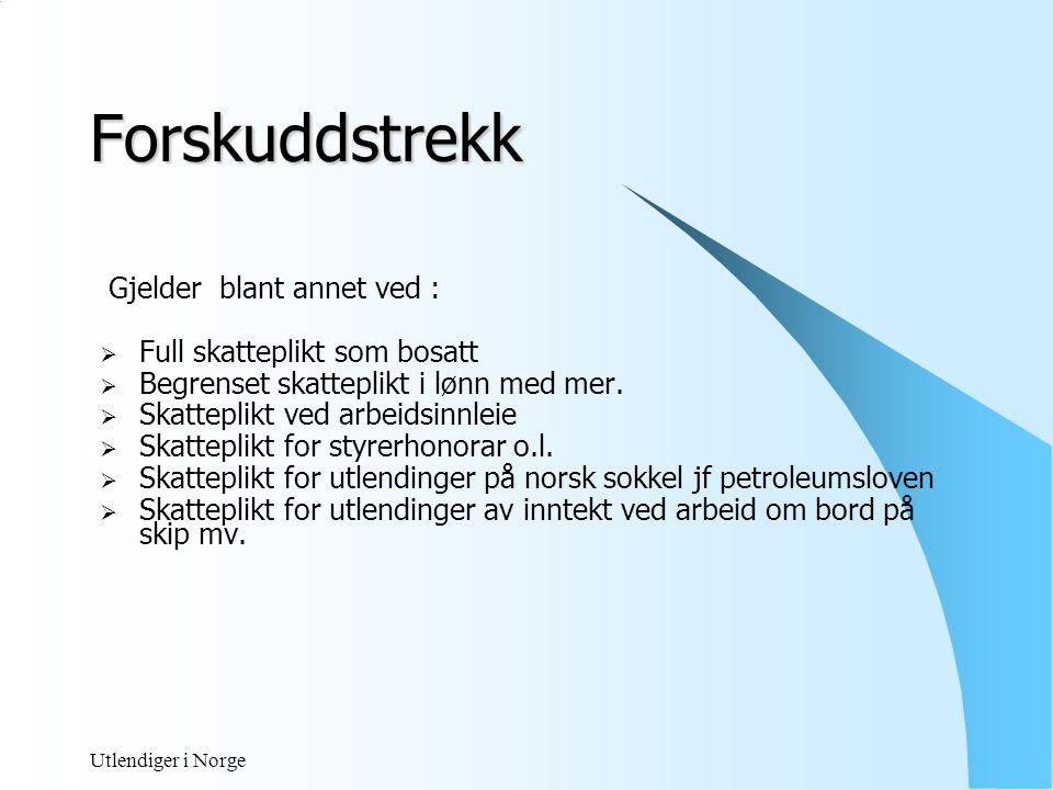 Utlendiger i Norge Forskuddstrekk, forts.