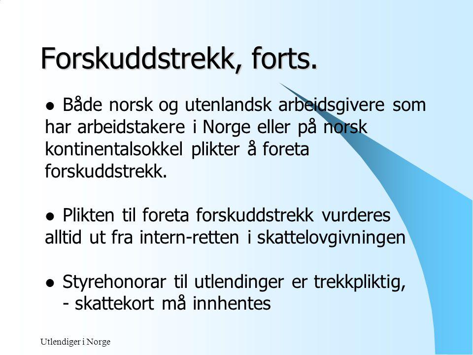 Utlendiger i Norge Norsk arbeidsgiver  Lønn til utlending for arbeid i Norge eller på Norsk sokkel  Dersom lønn - alltid trekkplikt  Periode frem til skattekort – 50%