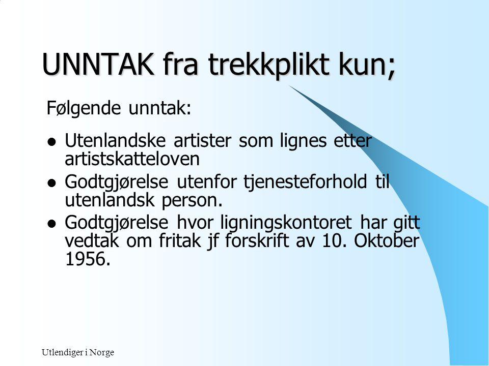 Utlendiger i Norge Utenlandsk arbeidsgiver  Lønn til utlending for arbeid i Norge eller på Norsk sokkel I utgangspunkt som for nordmenn – full trekkplikt dersom skatteplikt til Norge.