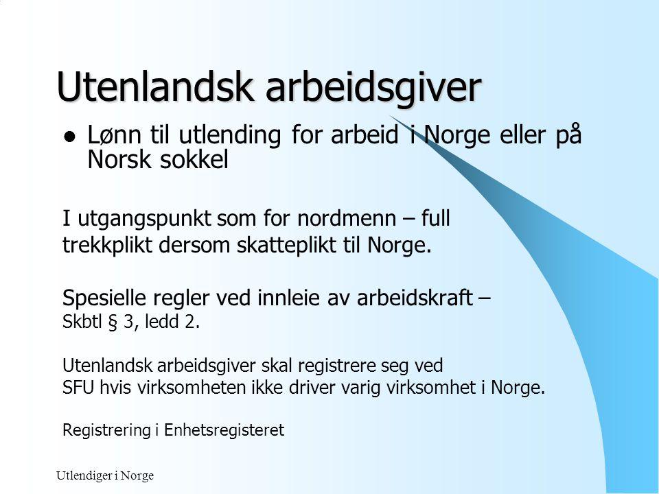 Utlendiger i Norge INNBERETTNINGSPLIKT Hovedregelen, Ligningsloven §6-2 Forskrift av 19.11 1990.nr 932, lønnsoppgaveplikt til personer skattemessig bosatt i utlandet.