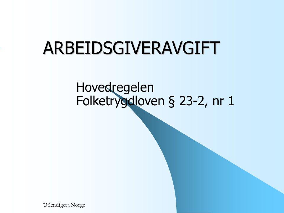 Utlendiger i Norge Unntak – arbeidsgiveravgift Unntak kun som følge av Trygdeavtaler:  I henhold til EØS – avtalens trygdeforordning ( EØF – 1408 /71) hovedregel er trygdet i bostedslandet eller