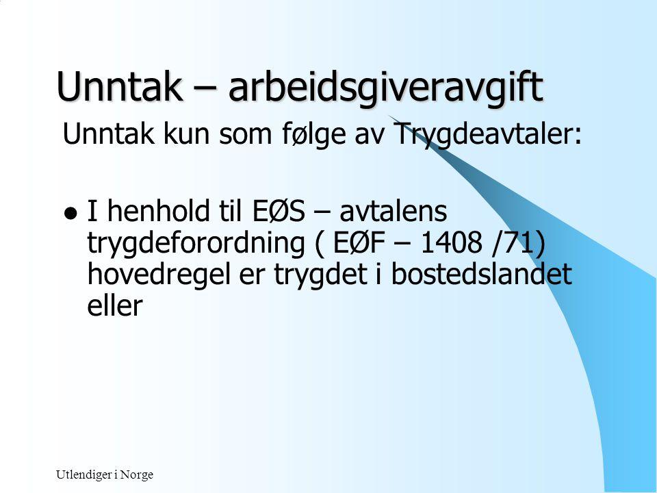 Utlendiger i Norge Fritak fra norsk trygd. Hovedregelen er trygd til Norge grunnet arbeid her.