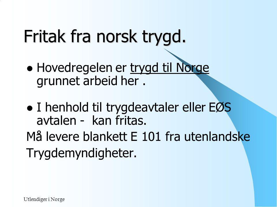 Utlendiger i Norge Attest / bekreftelse levers til: Norsk trygdemyndighet i arbeidsgivers Kontorkommune.