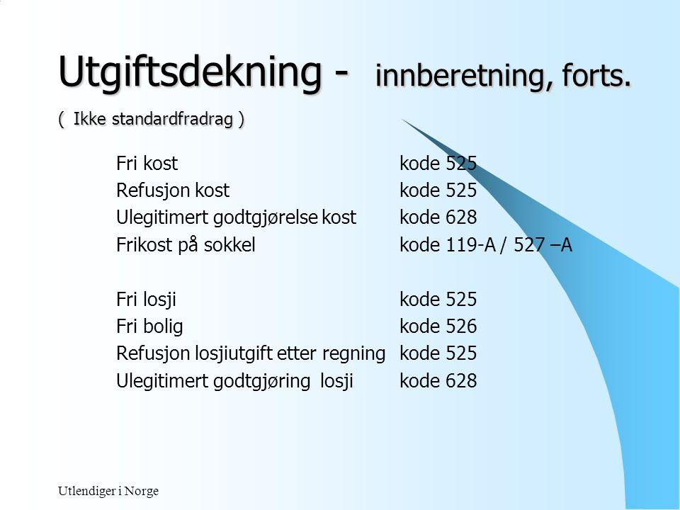 Utlendiger i Norge Utgiftsdekning - innberetning, forts.