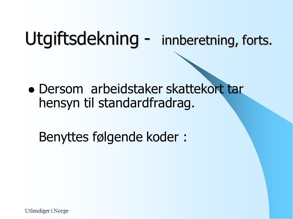 Utlendiger i Norge Fri kostkode 112-A / 137 Refusjon kostkode 156- A /156 Ulegitimert godtgjørelse kost kode 156- A /156 Fri losji kode 112-A / 137 Fri bolig kode 121-A / 121 Refusjon losjiutgift etter regning kode 156-A / 156 Ulegitimert godtgjøring losji kode 156-A /156 Utgiftsdekning - innberetning, forts.