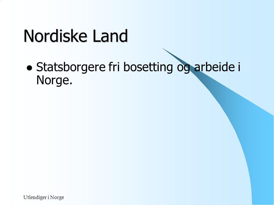 Utlendiger i Norge EU/ EØS – Land ( ikke Norden)  Kan oppholde seg inntil 3 måneder før det søkes om tillatelse.