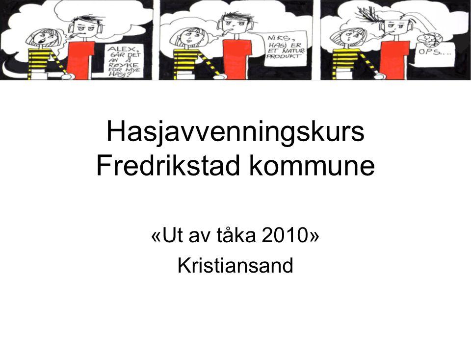 Hasjavvenningskurs Fredrikstad kommune «Ut av tåka 2010» Kristiansand