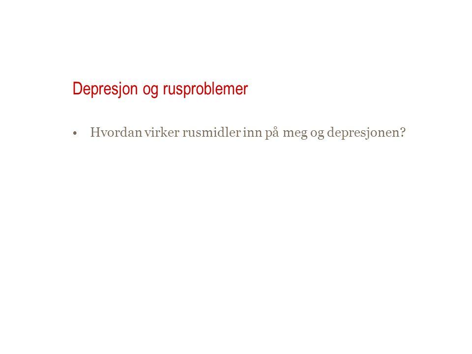 Depresjon og rusproblemer •Hvordan virker rusmidler inn på meg og depresjonen?