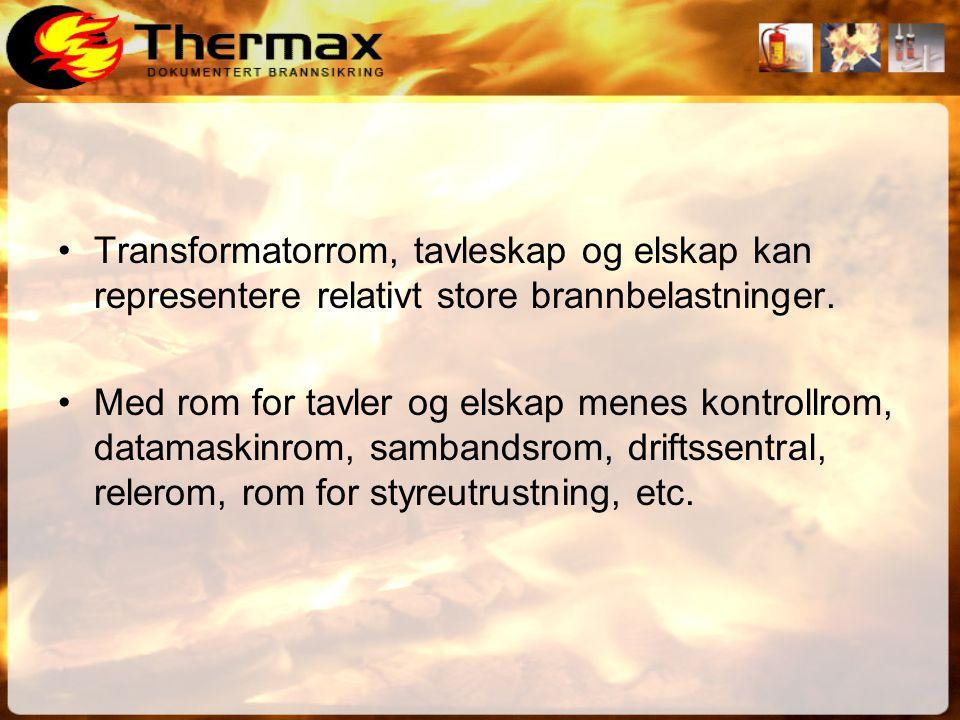 •Transformatorrom, tavleskap og elskap kan representere relativt store brannbelastninger.