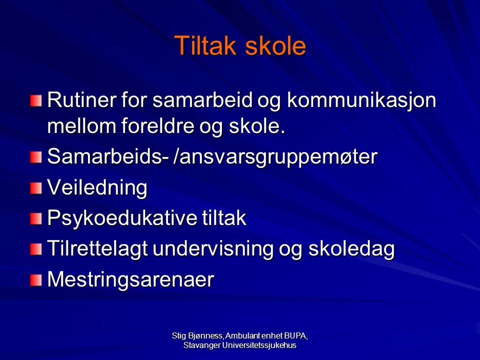 Stig Bjønness, Ambulant enhet BUPA, Stavanger Universitetssjukehus Tiltak skole Rutiner for samarbeid og kommunikasjon mellom foreldre og skole.