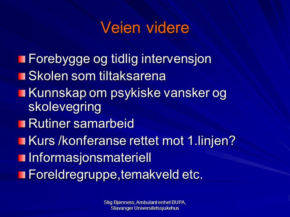 Stig Bjønness, Ambulant enhet BUPA, Stavanger Universitetssjukehus Veien videre Forebygge og tidlig intervensjon Skolen som tiltaksarena Kunnskap om p