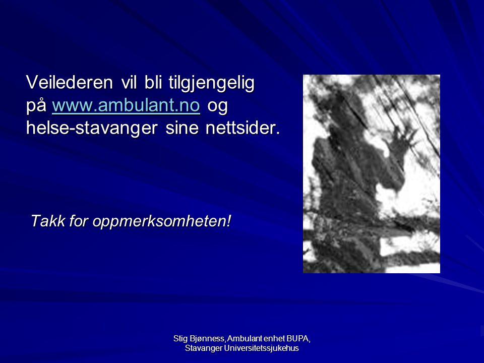 Stig Bjønness, Ambulant enhet BUPA, Stavanger Universitetssjukehus Veilederen vil bli tilgjengelig på www.ambulant.no og helse-stavanger sine nettside