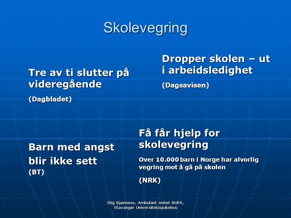 Stig Bjønness, Ambulant enhet BUPA, Stavanger Universitetssjukehus Skolevegring Tre av ti slutter på videregående (Dagbladet) Dropper skolen – ut i ar