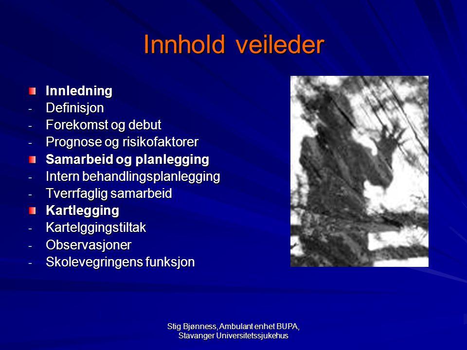 Stig Bjønness, Ambulant enhet BUPA, Stavanger Universitetssjukehus Innhold veileder Innledning - Definisjon - Forekomst og debut - Prognose og risikof