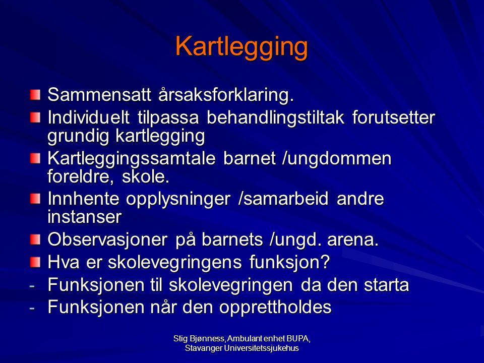 Stig Bjønness, Ambulant enhet BUPA, Stavanger Universitetssjukehus Kartlegging Sammensatt årsaksforklaring. Individuelt tilpassa behandlingstiltak for