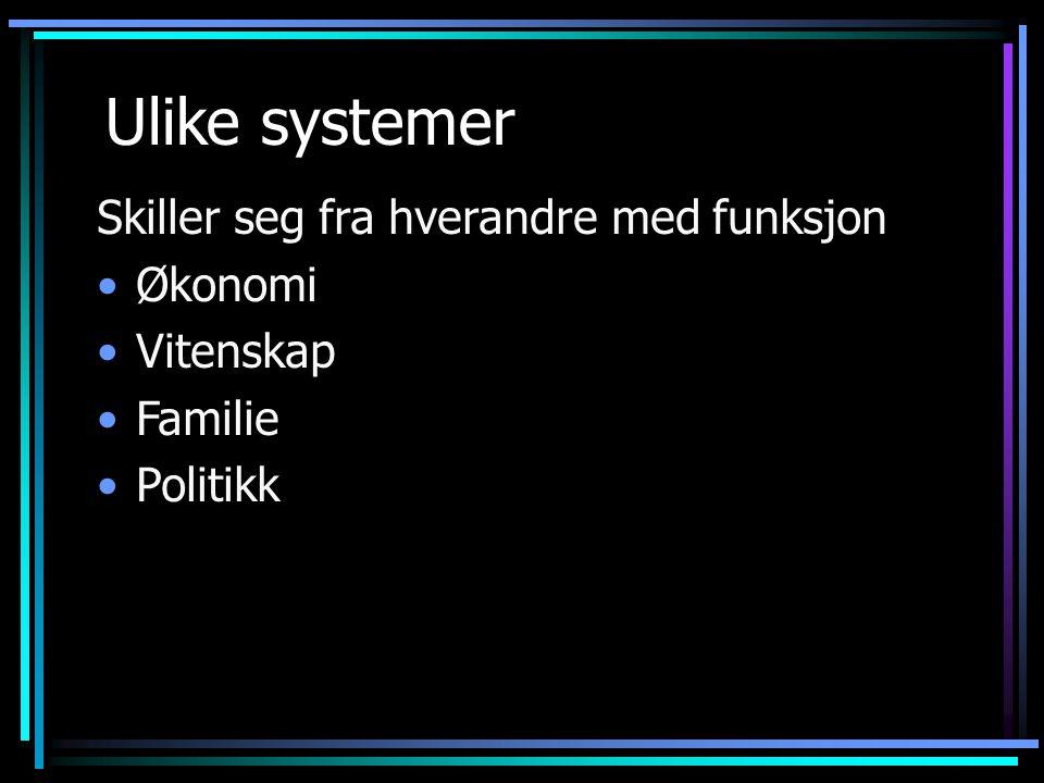 Ulike systemer Skiller seg fra hverandre med funksjon •Økonomi •Vitenskap •Familie •Politikk