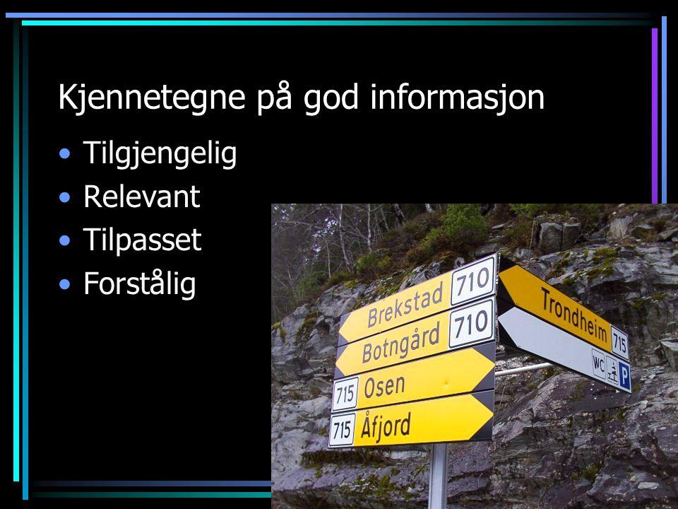 Kjennetegne på god informasjon •Tilgjengelig •Relevant •Tilpasset •Forstålig