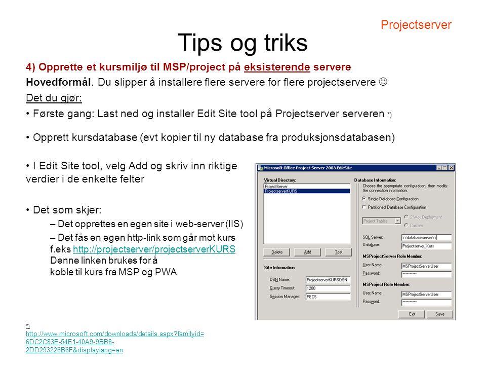 Tips og triks 4) Opprette et kursmiljø til MSP/project på eksisterende servere Hovedformål. Du slipper å installere flere servere for flere projectser