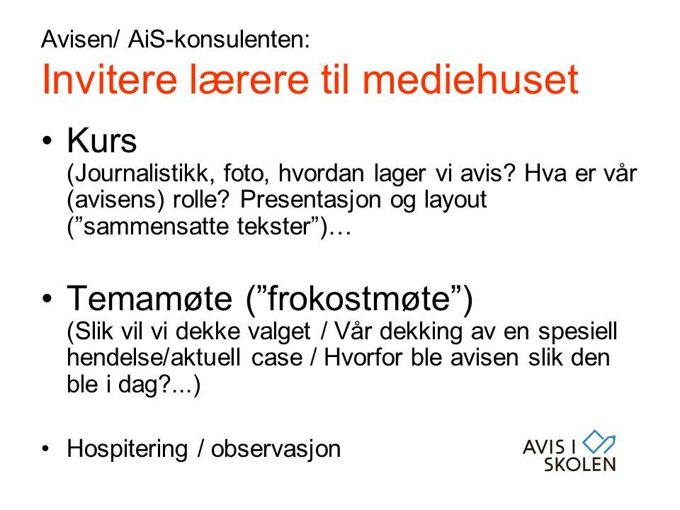 Avisen/ AiS-konsulenten: Invitere lærere til mediehuset •Kurs (Journalistikk, foto, hvordan lager vi avis? Hva er vår (avisens) rolle? Presentasjon og