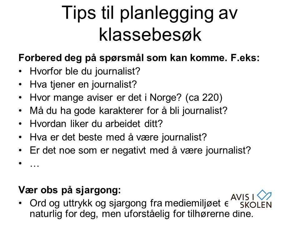 Forbered deg på spørsmål som kan komme. F.eks: •Hvorfor ble du journalist? •Hva tjener en journalist? •Hvor mange aviser er det i Norge? (ca 220) •Må