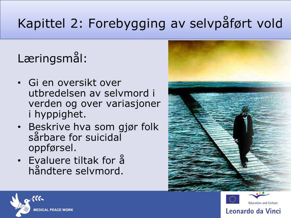 Kapittel 2: Forebygging av selvpåført vold Læringsmål: • Gi en oversikt over utbredelsen av selvmord i verden og over variasjoner i hyppighet. • Beskr