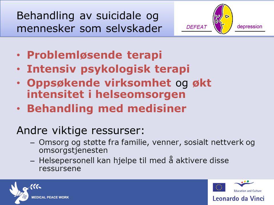 Behandling av suicidale og mennesker som selvskader • Problemløsende terapi • Intensiv psykologisk terapi • Oppsøkende virksomhet og økt intensitet i
