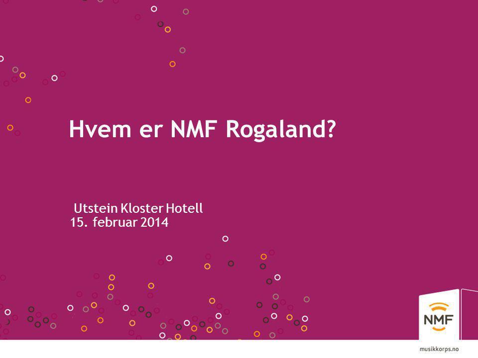 Hvem er NMF Rogaland Utstein Kloster Hotell 15. februar 2014