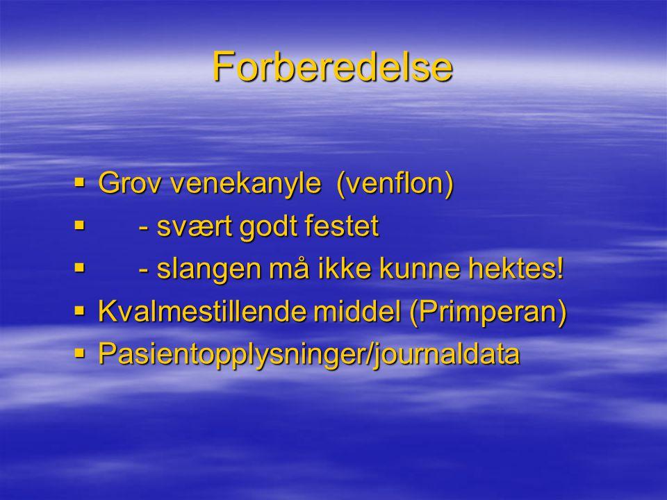 Forberedelse  Grov venekanyle (venflon)  - svært godt festet  - slangen må ikke kunne hektes.
