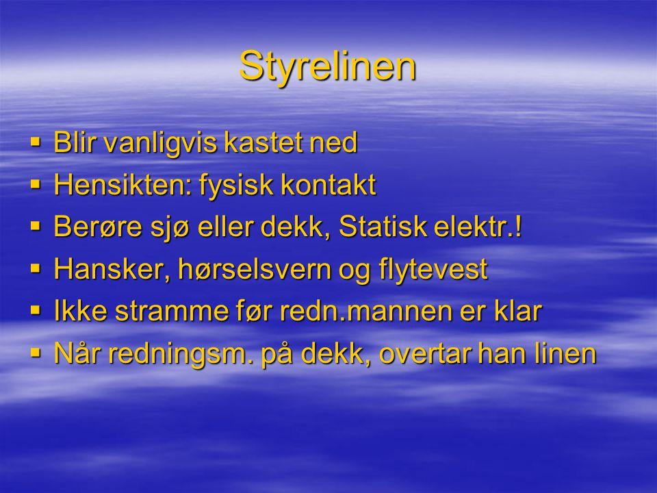 Styrelinen  Blir vanligvis kastet ned  Hensikten: fysisk kontakt  Berøre sjø eller dekk, Statisk elektr..