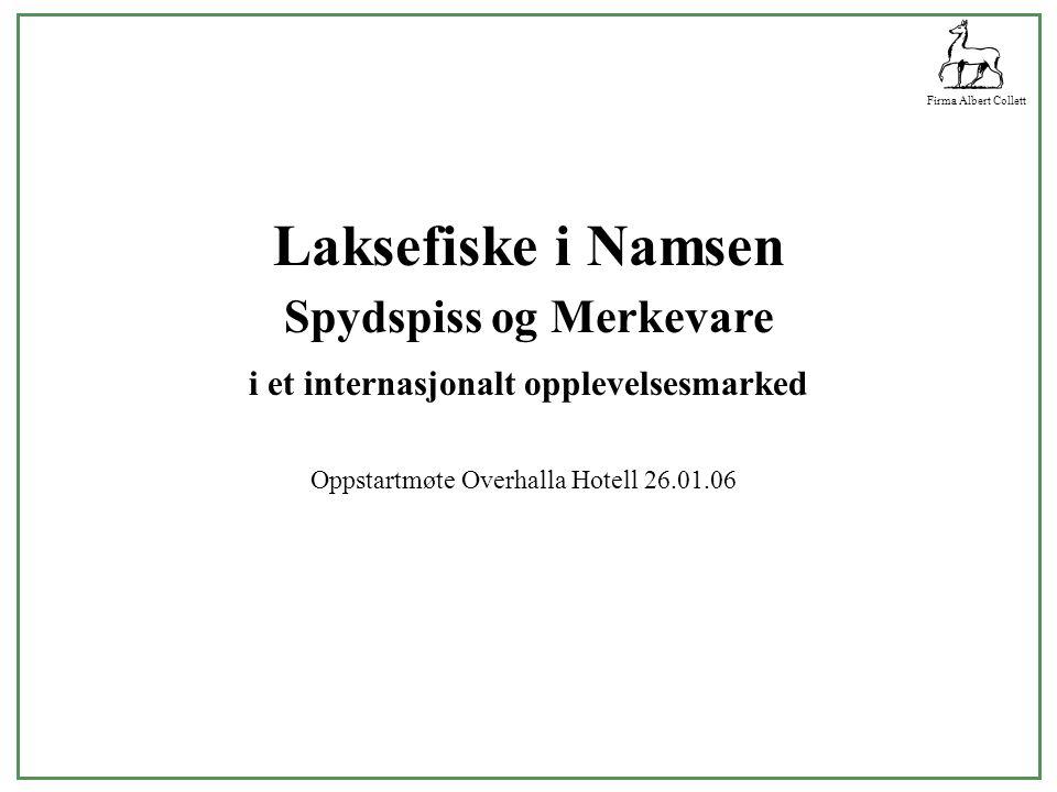 Firma Albert Collett Laksefiske i Namsen Spydspiss og Merkevare i et internasjonalt opplevelsesmarked Oppstartmøte Overhalla Hotell 26.01.06